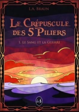 Le Crépuscule des 5 Piliers, tome 1 : Le Sang et la Guerre - Livre ...