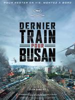 Dernier train pour Busan : Un virus inconnu se répand en Corée du Sud, l'état d'urgence est décrété. Les passagers du train KTX se livrent à une lutte sans merci afin de survivre jusqu'à Busan, l'unique ville où ils seront en sécurité...-----...Origine : Sud-coréen  Réalisation : Sang-Ho Yeon  Durée : 1h 58min  Acteur(s) : Gong Yoo,Yumi Jung,Dong-seok Ma  Genre : Action,Epouvante-horreur,Thriller  Date de sortie : 17 août 2016  Année de production : 2016  Distributeur : ARP Sélection  Titre original : Busanhaeng