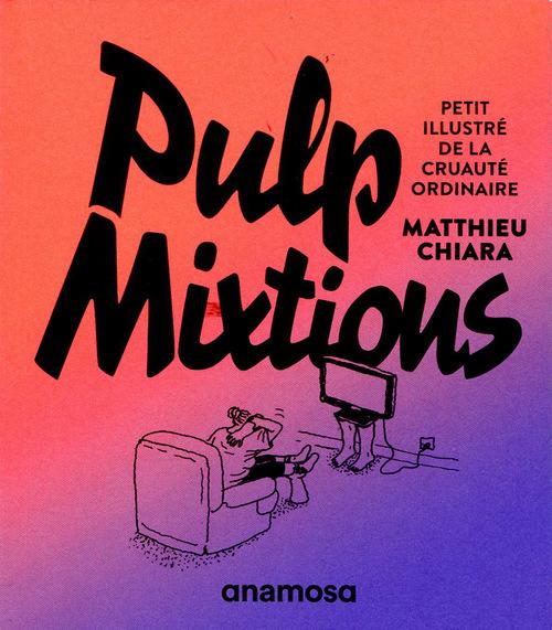 Pulp Mixtions Matthieu Chiara Anamosa