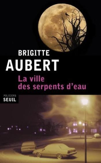 La ville des serpents d'eau - Brigitte Aubert