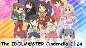 The IDOLM@STER Cinderella Girls Gekijo 24
