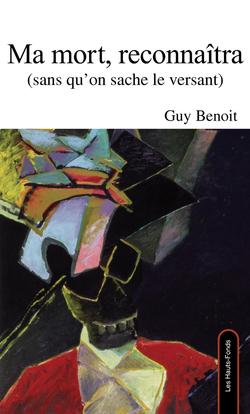 "Guy Benoit, ""Ma mort reconnaîtra"""