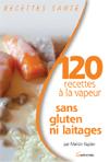 """120 recettes à la vapeur sans gluten ni laitages"""" Marion Kaplan"""