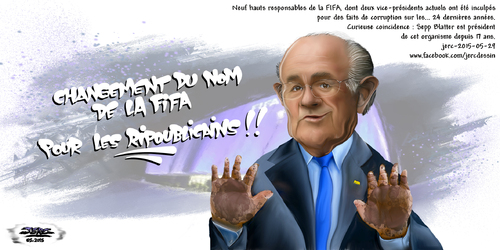 dessin de JERC du Vendredi 29 mai 2015 caricature Sepp Blatter. Tous ces gens qui déblatèrent sur la FIFA !!!