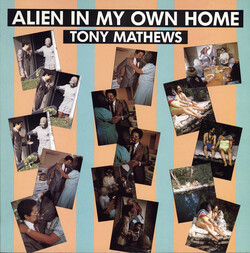 Tony Mathews - Alien In My Own Home - Complete LP
