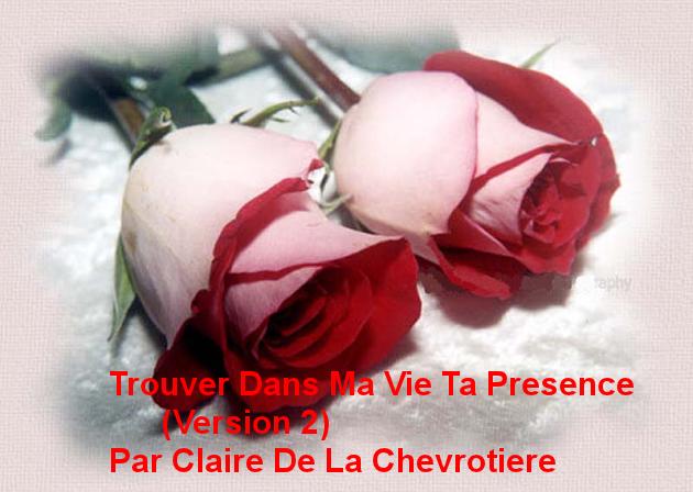 Trouver Dans Ma Vie Ta Presence (version 2) Par Claire De La Chevrotiere