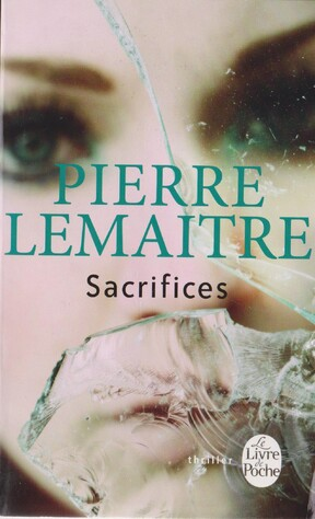""" Sacrifices "" de Pierre Lemaitre"