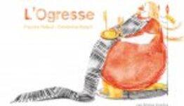L'Ogresse – un conte scientifique qui émerveillera vos poussins !