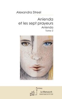 Anienda, tome 2 : les sept prayeurs (Alexandra Streel)
