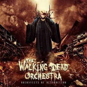 The Walking Dead Orchestra - Architects of Destruction (2013)