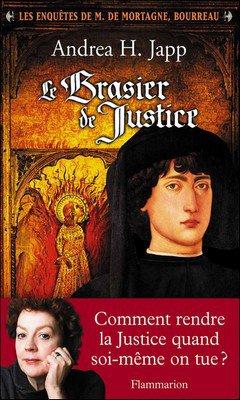 Andrea H. Japp : Les enqu?tes de M. de Mortagne, bourreau T1 - Le brasier de Justice