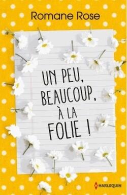 UN PEU, BEAUCOUP, À LA FOLIE ! de ROSE ROMANE
