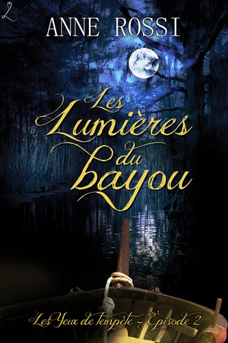 Les Lumières du Bayou d'Anne Rossi - Les Yeux de tempête, épisode 2