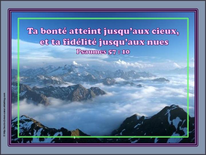 Ta bonté atteint jusqu'aux cieux et ta fidélité jusqu'aux nues  - Psaumes 57 : 10