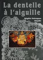 La Dentelle à l'Aiguille, B.Dépalle, éditions Créer
