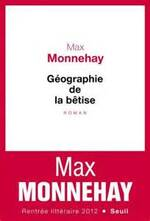 MONNEHAY Max  - Géographie de la bêtise