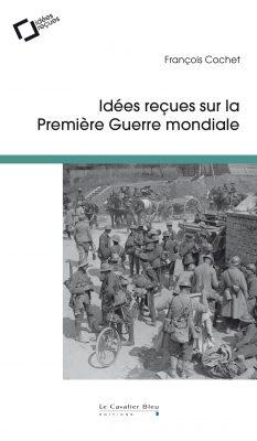 Idées reçues sur la Première Guerre mondiale  -  François Cochet