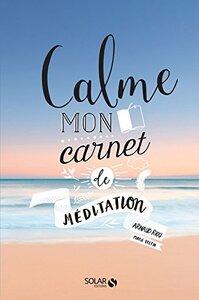 Calme - Mon carnet de Méditation de Arnaud Riou