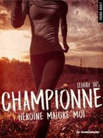 Championne, héroïne malgré moi