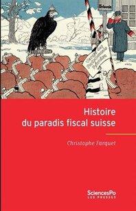 Histoire du paradis fiscal suisse (Chistophe FARQUET)