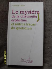 Le mystère de la chaussette orpheline et autres tracas du quotidien - Colombe Linotte