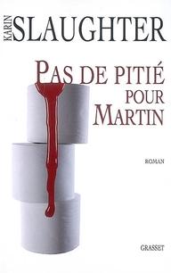 Pas de pitié pour Martin - Karin Slaughter