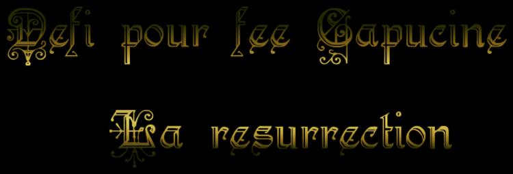 """Défi pour Fée Capucine """" La resurrection """""""