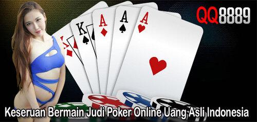 Keseruan Bermain Judi Poker Online Uang Asli Indonesia