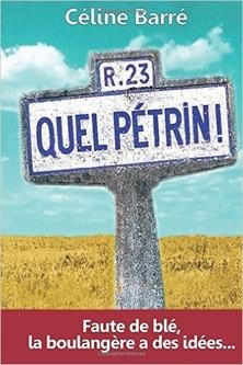 Quel Pétrin ! : Faute de Blé, la Boulangère a des Idées ; Céline Barré