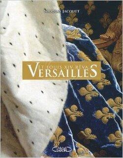 Et Louis XIV rêva Versailles - Nicolas Jacquet
