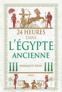 24 heures dans l'Egypte ancienne - Donald P. Ryan