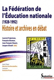 La Fédération de l'Éducation nationale (1928-1992). Laurent Frajerman, F. Bosman, J.-F. Chanet et Jacques Girault