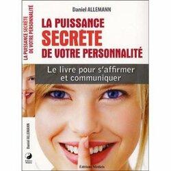 La puissance secrète de votre personnalité - Daniel Allemann