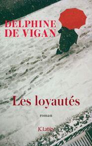 Les Loyautés  Dephine De VIGAN