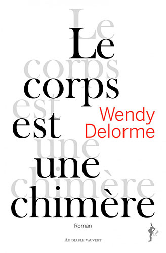 Le corps est une chimère - Wendy Delorme