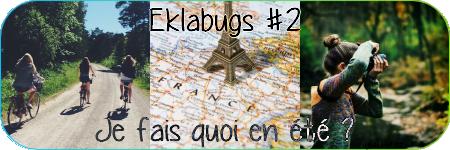 Eklabugs #2 | Je fais quoi en été ?