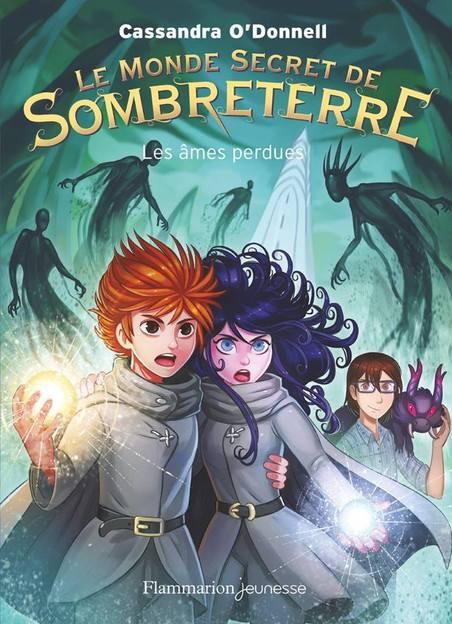 Le monde secret de sombreterre, Tome 3 : Les Âmes Perdues - Cassandra O'Donnell