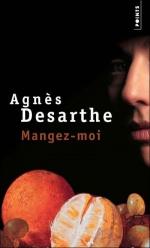 Mangez-moi, Agnès DESARTHE