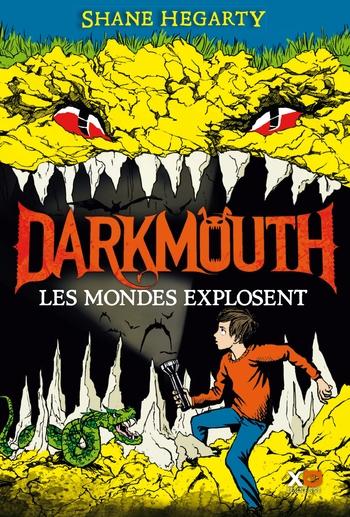 Darkmouth 2- Les mondes explosent - Shane Hegarty