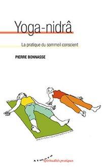 Yoga Nidra - la pratique du sommeil conscient de Pierre Bonnasse