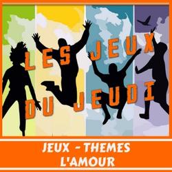 Les JEUX du JEUDI - Thèmes : L'Amour (1)