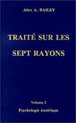 Traité sur les 7 rayons - Psychologie ésotérique Volume I et II