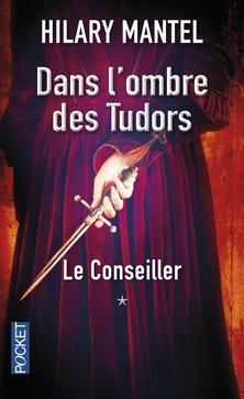 Dans l'Ombre des Tudors, tome 1, Le Conseiller ; Hilary Mantel
