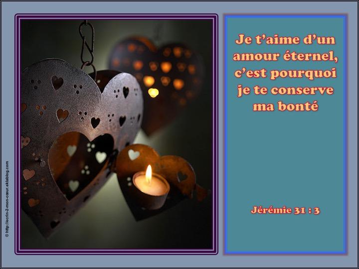 Je t'aime d'un amour éternel, je te conserve ma bonté - Jérémie 31 : 3