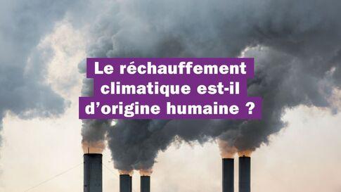 Le réchauffement climatique est-il d'origine humaine ?
