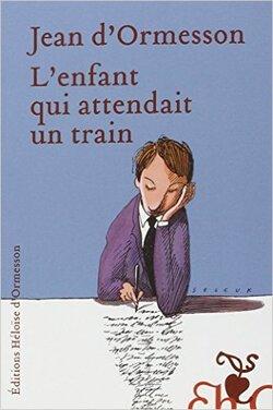 L'ENFANT QUI ATTENDAIT UN TRAIN Broché – 1 octobre 2009 de Jean d'Ormesson (Auteur)