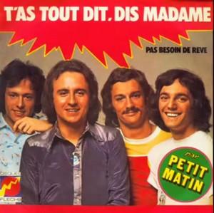 PETIT MATIN - T'AS TOUT DIT, DIS MADAME