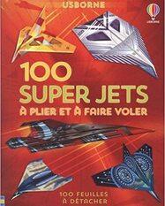 100 super jets à plier et à faire voler