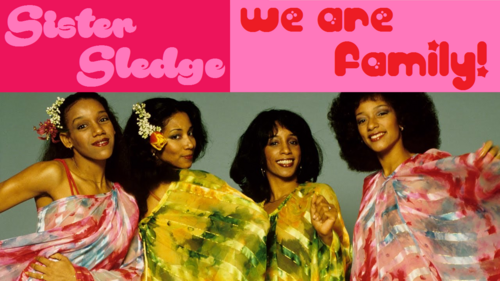 We are Family! (Sister Sledge)