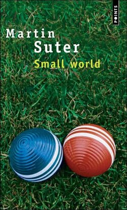 Small world - Martin Suter - Christian Bourgois, Points (1998)